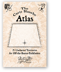 The Carte Blanche Atlas: 75 Uncharted Territories for Off-the-Beaten-Pathfinders