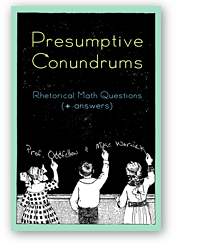 Presumptive Conundrums: Rhetorical Math Questions + Answers